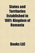 States and Territories Established in 1881: Kingdom of Romania, Rotuma, Krass-Szrny County, Coln Department