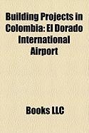 Building Projects in Colombia: El Dorado International Airport, Transmilenio, Metro de Medelln, La Lnea
