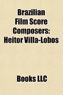 Brazilian Film Score Composers: Heitor Villa-Lobos, Luiz Bonf, Heitor Pereira, Cludio Santoro, Antonio Pinto, Andr Abujamra, Marcelo Zarvos