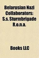 Belarusian Nazi Collaborators: S.S. Sturmbrigade R.O.N.A., Belarusian Central Rada, Schutzmannschaft-Brigade Siegling, Radas a Astro Ski