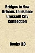 Bridges in New Orleans, Louisiana: Crescent City Connection, Claiborne Avenue Bridge, Florida Avenue Bridge, Danziger Bridge, Fort Pike Bridge