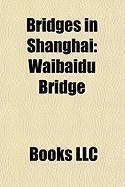 Bridges in Shanghai: Waibaidu Bridge, Lupu Bridge, Shanghai Yangtze River Bridge, Yangpu Bridge, Donghai Bridge, Chongming Island Bridge-Tu