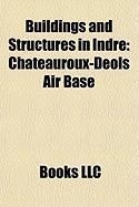 Buildings and Structures in Indre: Ch[teauroux-Dols Air Base, Ch[teau D'Azay-Le-Ferron, Ch[teau de Valenay, Valenay SOE Memorial