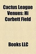 Cactus League Venues: Hi Corbett Field, Camelback Ranch, Scottsdale Stadium, Goodyear Ballpark, Tucson Electric Park, Phoenix Municipal Stad