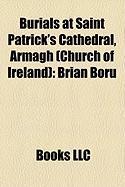 Burials at Saint Patrick's Cathedral, Armagh (Church of Ireland): Brian Boru, Charles D'Arcy, Marcus Beresford, Lord John Beresford