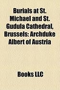 Burials at St. Michael and St. Gudula Cathedral, Brussels: Archduke Albert of Austria