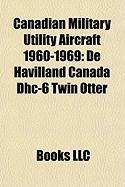 Canadian Military Utility Aircraft 1960-1969: de Havilland Canada Dhc-6 Twin Otter, de Havilland Canada Dhc-5 Buffalo