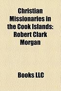 Christian Missionaries in the Cook Islands: Robert Clark Morgan