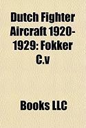 Dutch Fighter Aircraft 1920-1929: Fokker C.V, Fokker D.XIII, Fokker D.XVI, Fokker DC.I, Fokker D.XIV