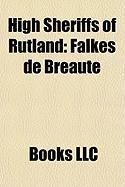 High Sheriffs of Rutland: Falkes de Breaut, Thomas Levett, High Sheriff of Rutland, Thomas Waite, Henry of Braybrooke, Charles Noel