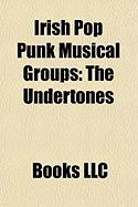 Irish Pop Punk Musical Groups: The Undertones, Ash, Stiff Little Fingers, Steer Clear