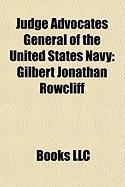 Judge Advocates General of the United States Navy: Gilbert Jonathan Rowcliff, John Hutson, Bruce E. MacDonald, Thomas Leigh Gatch