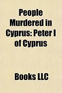 People Murdered in Cyprus: Peter I of Cyprus, Polycarpos Georgadjis, Solomos Solomou, Tassos Isaac, Dervis Ali Kavazoglou, Faz L Onder