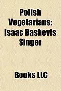 Polish Vegetarians: Vaslav Nijinsky, Isaac Bashevis Singer, Olga Tokarczuk, Benjamin Kowalewicz, Grzegorz Ko Odko, Katarzyna Piekarska