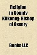 Religion in County Kilkenny: Bishop of Ossory, Jerpoint Abbey, Kells Priory, Bishop of Ossory, Ferns and Leighlin, Duiske Abbey