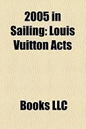 2005 in Sailing: Louis Vuitton Acts