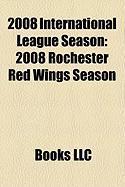 2008 International League Season: 2008 Rochester Red Wings Season, 2008 Columbus Clippers Season, 2008 Lehigh Valley Ironpigs Season
