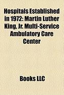 Hospitals Established in 1972: Martin Luther King, JR. Multi-Service Ambulatory Care Center