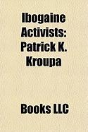 Ibogaine Activists: Patrick K. Kroupa, Dana Beal, Claudio Naranjo, Max Cantor, Howard Lotsof, Deborah MASH