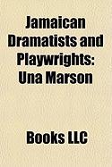 Jamaican Dramatists and Playwrights: Una Marson, Roger Mais, Lindsay Barrett, Trevor Rhone, Aston Cooke, Honor Ford-Smith, Dennis Scott