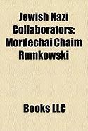 Jewish Nazi Collaborators: Judenrat, Mordechai Chaim Rumkowski, Stephanie Von Hohenlohe, Abraham Gancwajch, Erik Jan Hanussen, Group 13
