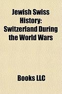 Jewish Swiss History: Switzerland During the World Wars, World Jewish Congress Lawsuit Against Swiss Banks, Kastner Train