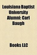 Louisiana Baptist University Alumni: Carl Baugh