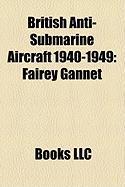 British Anti-Submarine Aircraft 1940-1949: Fairey Gannet