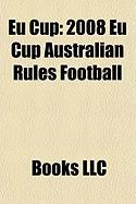 Eu Cup: 2008 Eu Cup Australian Rules Football, 2007 Eu Cup Australian Rules Football, 2005 Eu Cup Australian Rules Football