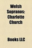 Welsh Sopranos: Charlotte Church, Gwyneth Jones, Lisa Lee Dark, Anne Evans, Elen Mon Wayne