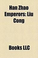 Han Zhao Emperors: Liu Cong, Liu Yao, Liu Yuan, Liu Can, Liu He