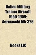 Italian Military Trainer Aircraft 1950-1959: Aermacchi MB-326
