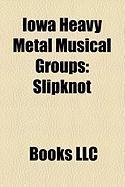 Iowa Heavy Metal Musical Groups: Slipknot, Painface, Index Case
