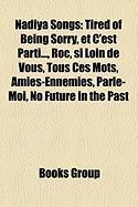 Nadiya Songs: Tired of Being Sorry, Et C'Est Parti..., Roc, Si Loin de Vous, Tous Ces Mots, Amies-Ennemies, Parle-Moi, No Future in
