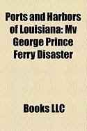 Ports and Harbors of Louisiana: Mv George Prince Ferry Disaster, Port of New Orleans, Port of South Louisiana, Louisiana Offshore Oil Port