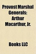 Provost Marshal Generals: Arthur MacArthur, JR.