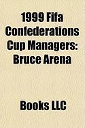 1999 Fifa Confederations Cup Managers: Bruce Arena, Vanderlei Luxemburgo, Erich Ribbeck, Manuel Lapuente, Milan Ma ALA, Mahmoud El-Gohary