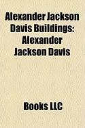 Alexander Jackson Davis Buildings: Alexander Jackson Davis, Federal Hall, Lyndhurst, Wadsworth Atheneum, Blandwood Mansion and Gardens