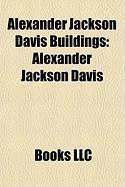 Alexander Jackson Davis Buildings: Alexander Jackson Davis, Federal Hall, Lyndhurst, Wadsworth Atheneum, Blandwood Mansion and Gardens
