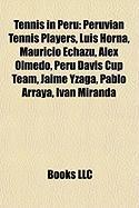 Tennis in Peru: Peruvian Tennis Players, Luis Horna, Mauricio Echaz, Alex Olmedo, Peru Davis Cup Team, Jaime Yzaga, Pablo Arraya, Ivn
