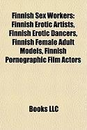 Finnish Sex Workers: Finnish Erotic Artists, Finnish Erotic Dancers, Finnish Female Adult Models, Finnish Pornographic Film Actors