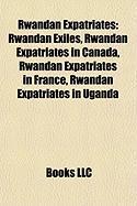 Rwandan Expatriates: Rwandan Exiles, Rwandan Expatriates in Canada, Rwandan Expatriates in France, Rwandan Expatriates in Uganda