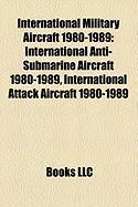 International Military Aircraft 1980-1989: International Anti-Submarine Aircraft 1980-1989, International Attack Aircraft 1980-1989