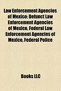 Law Enforcement Agencies of Mexico: Defunct Law Enforcement Agencies of Mexico, Federal Law Enforcement Agencies of Mexico, Federal Police
