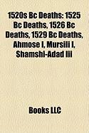 1520s BC Deaths: 1525 BC Deaths, 1526 BC Deaths, 1529 BC Deaths, Ahmose I, Mursili I, Shamshi-Adad III