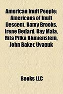 American Inuit People: Americans of Inuit Descent, Ramy Brooks, Irene Bedard, Ray Mala, Rita Pitka Blumenstein, John Baker, Uyaquk