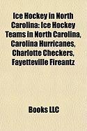 Ice Hockey in North Carolina: Ice Hockey Teams in North Carolina, Carolina Hurricanes, Charlotte Checkers, Fayetteville Fireantz