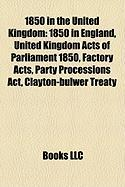 1850 in the United Kingdom: 1850 in England, United Kingdom Acts of Parliament 1850, Factory Acts, Party Processions ACT, Clayton-Bulwer Treaty