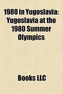 1980 in Yugoslavia: Yugoslavia at the 1980 Summer Olympics