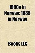 1980s in Norway: 1985 in Norway, 1983 in Norway, 1988 in Norway, 1980 in Norway, 1986 in Norway, 1982 in Norway, 1984 in Norway, 1987 i